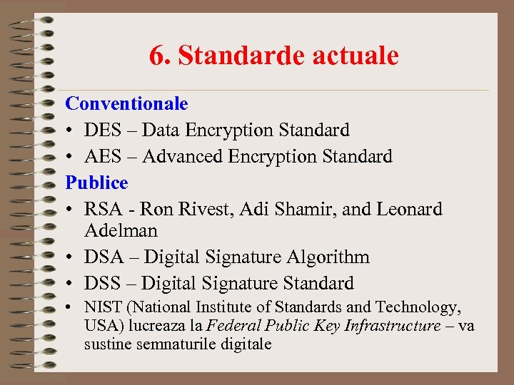 6. Standarde actuale Conventionale • DES – Data Encryption Standard • AES – Advanced