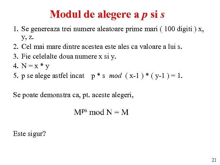 Modul de alegere a p si s 1. Se genereaza trei numere aleatoare prime