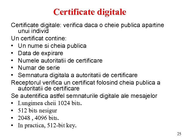 Certificate digitale: verifica daca o cheie publica apartine unui individ Un certificat contine: •