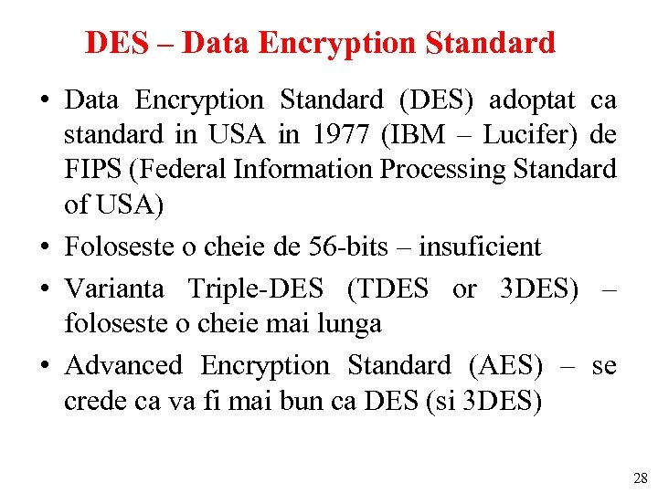 DES – Data Encryption Standard • Data Encryption Standard (DES) adoptat ca standard in