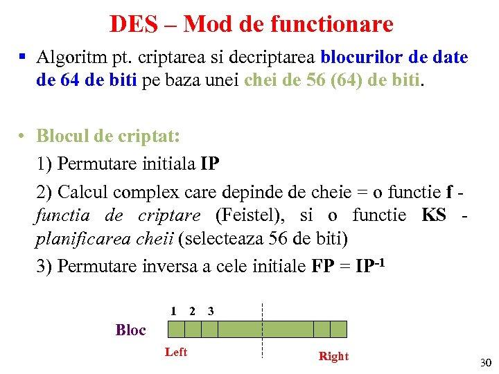 DES – Mod de functionare § Algoritm pt. criptarea si decriptarea blocurilor de date