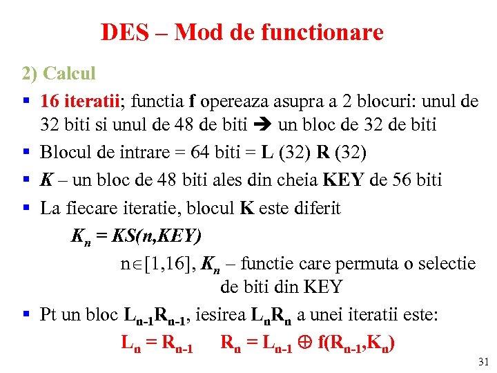DES – Mod de functionare 2) Calcul § 16 iteratii; functia f opereaza asupra