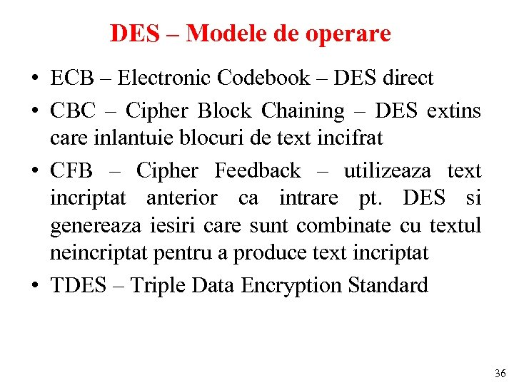 DES – Modele de operare • ECB – Electronic Codebook – DES direct •