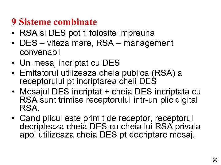 9 Sisteme combinate • RSA si DES pot fi folosite impreuna • DES –