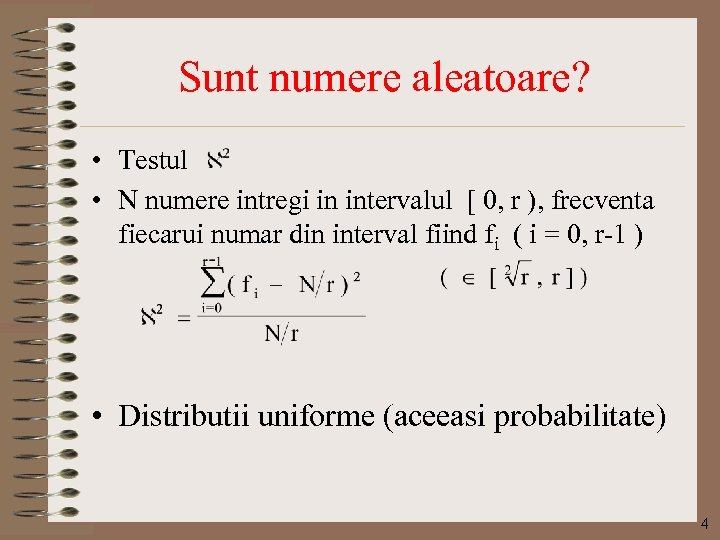 Sunt numere aleatoare? • Testul • N numere intregi in intervalul [ 0, r