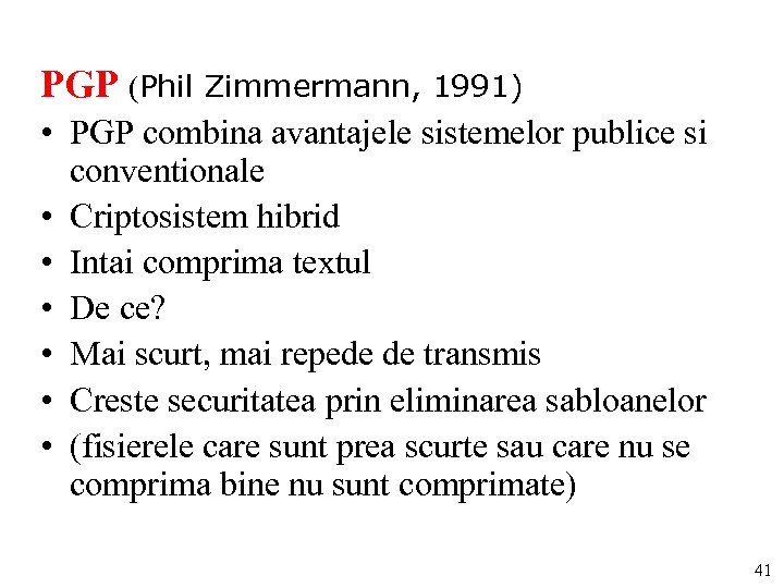 PGP (Phil Zimmermann, 1991) • PGP combina avantajele sistemelor publice si conventionale • Criptosistem