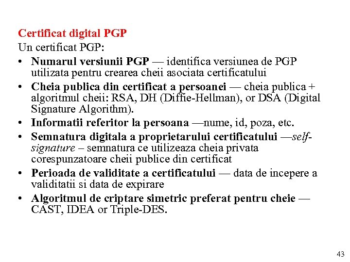 Certificat digital PGP Un certificat PGP: • Numarul versiunii PGP — identifica versiunea de