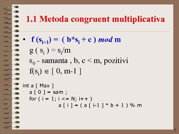 1. 1 Metoda congruent multiplicativa • f (si+1) = ( b*si + c )