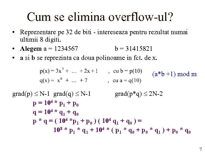 Cum se elimina overflow-ul? • Reprezentare pe 32 de biti - intereseaza pentru rezultat