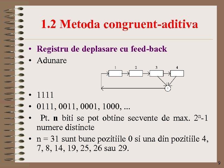 1. 2 Metoda congruent-aditiva • Registru de deplasare cu feed-back • Adunare • 1111