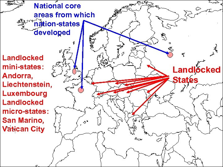 National core areas Fragmented from which Elongated states States nation-states developed Landlocked mini-states: Andorra,
