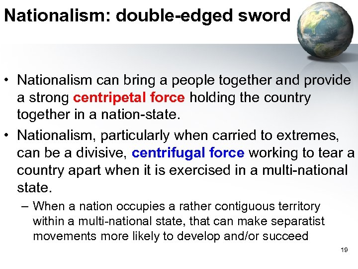 Nationalism: double-edged sword • Nationalism can bring a people together and provide a strong