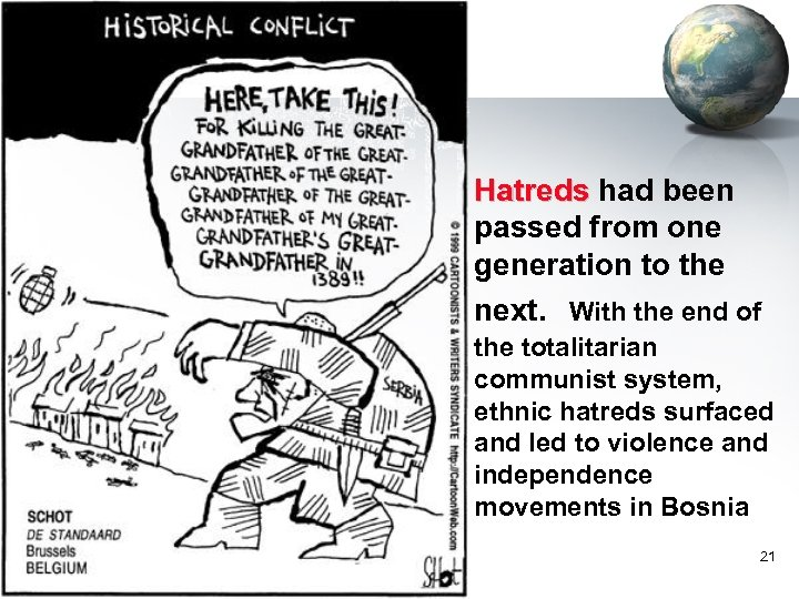 Hatreds had been passed from one generation to the next. With the end of