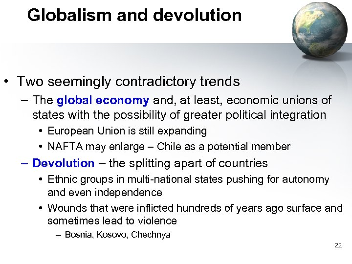 Globalism and devolution • Two seemingly contradictory trends – The global economy and, at