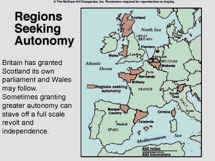 Britain has granted Scotland its own parliament and Wales may follow. Sometimes granting greater