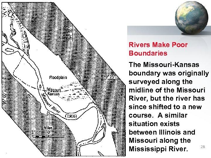 Rivers Make Poor Boundaries The Missouri-Kansas boundary was originally surveyed along the midline of