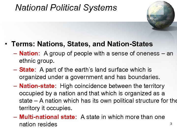 National Political Systems • Terms: Nations, States, and Nation-States – Nation: A group of