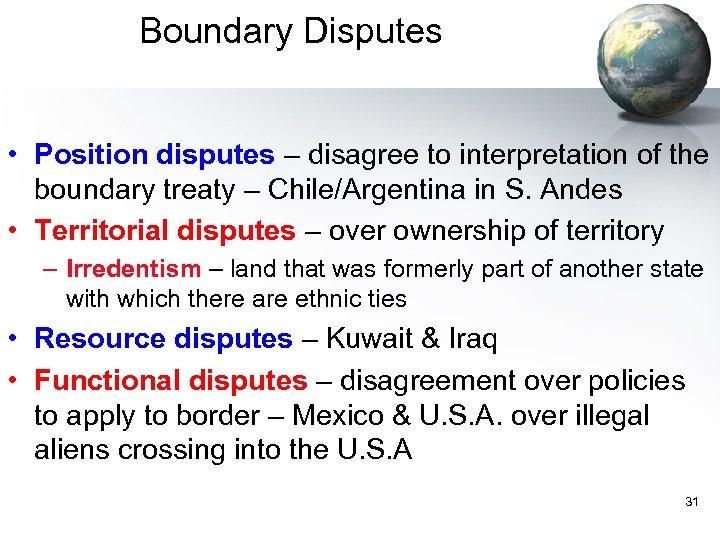Boundary Disputes • Position disputes – disagree to interpretation of the boundary treaty –