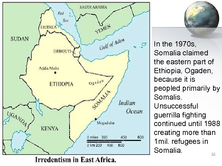 In the 1970 s, Somalia claimed the eastern part of Ethiopia, Ogaden, because it
