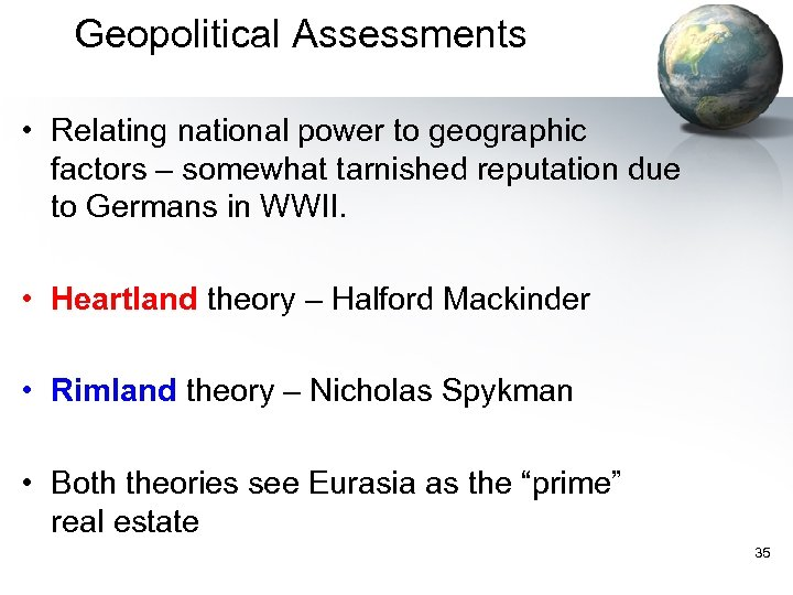 Geopolitical Assessments • Relating national power to geographic factors – somewhat tarnished reputation due