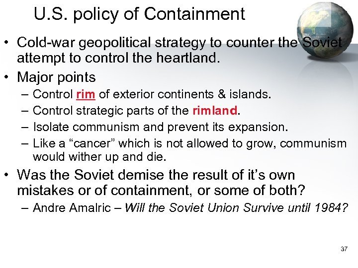 U. S. policy of Containment • Cold-war geopolitical strategy to counter the Soviet attempt