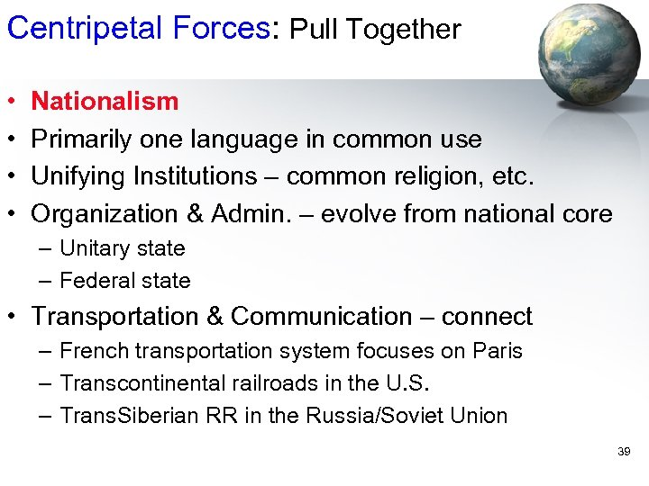 Centripetal Forces: Pull Together • • Nationalism Primarily one language in common use Unifying