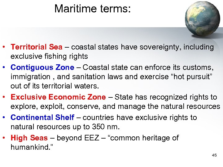 Maritime terms: • Territorial Sea – coastal states have sovereignty, including exclusive fishing rights