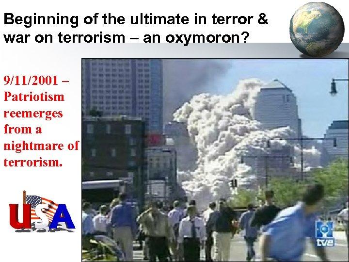 Beginning of the ultimate in terror & war on terrorism – an oxymoron? 9/11/2001