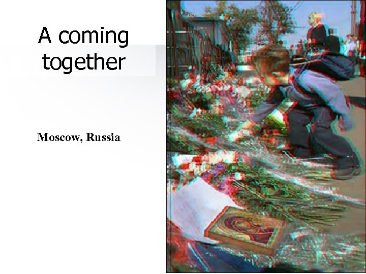 A coming together Moscow, Russia 61
