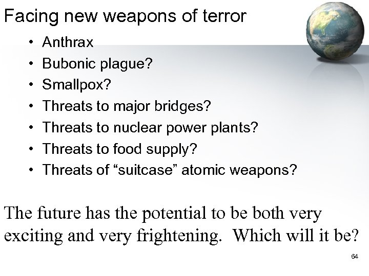 Facing new weapons of terror • • Anthrax Bubonic plague? Smallpox? Threats to major