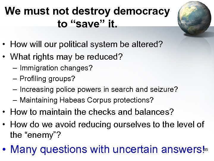"""We must not destroy democracy to """"save"""" it. • How will our political system"""