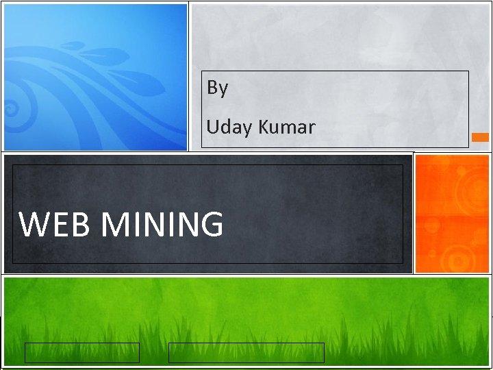 By Uday Kumar WEB MINING
