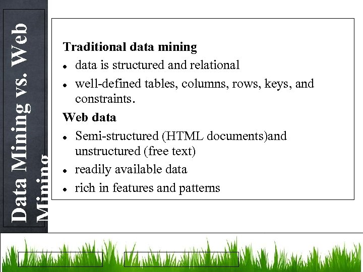 Data Mining vs. Web Mining Traditional data mining data is structured and relational well-defined