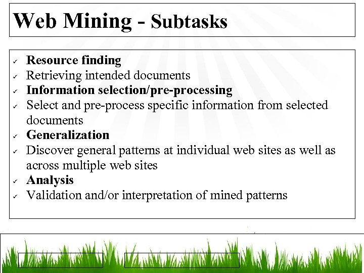 Web Mining - Subtasks Resource finding Retrieving intended documents Information selection/pre-processing Select and pre-process