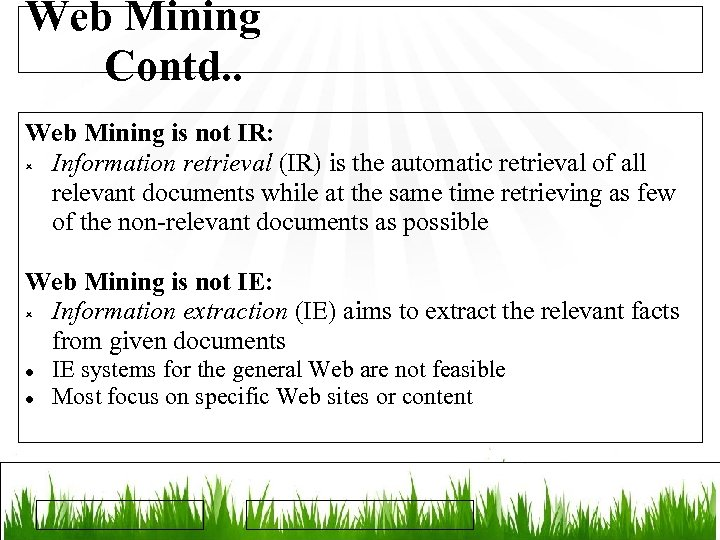 Web Mining Contd. . Web Mining is not IR: Information retrieval (IR) is the