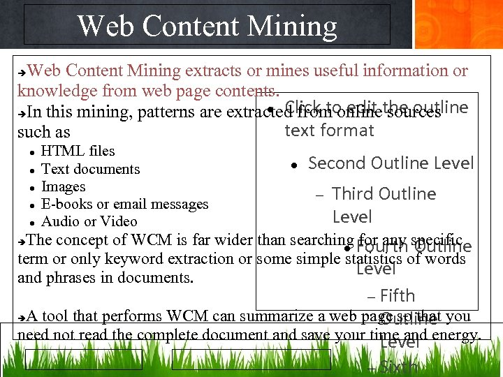 Web Content Mining extracts or mines useful information or knowledge from web page contents.