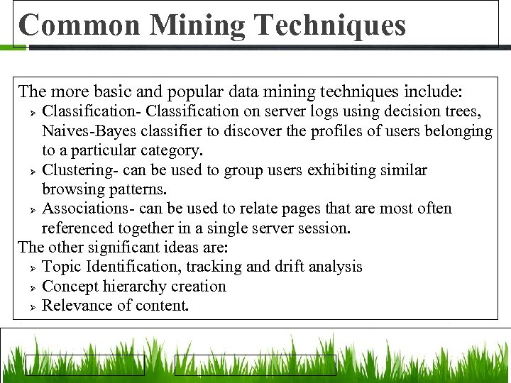 Common Mining Techniques The more basic and popular data mining techniques include: Classification- Classification