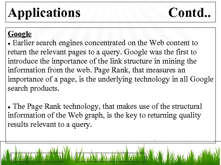 Applications Contd. . Google Earlier search engines concentrated on the Web content to return