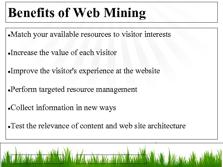 Benefits of Web Mining Match your available resources to visitor interests Increase the value