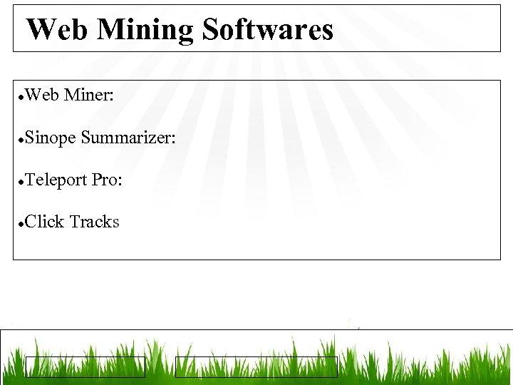Web Mining Softwares Web Miner: Sinope Summarizer: Teleport Pro: Click Tracks