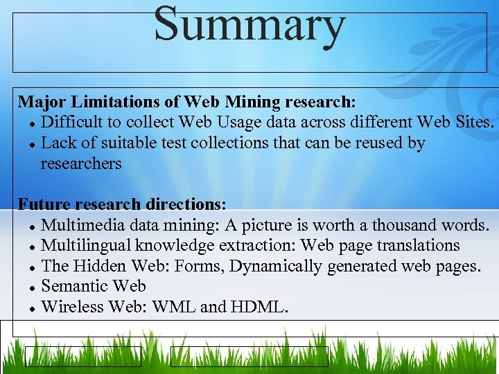 Summary Major Limitations of Web Mining research: Difficult to collect Web Usage data across