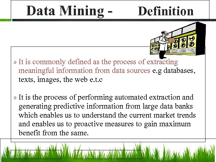 Data Mining - Definition » It is commonly defined as the process of extracting