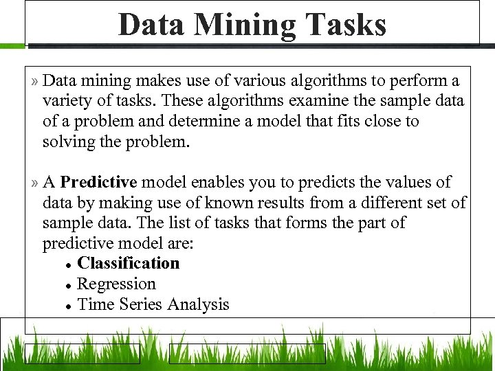 Data Mining Tasks » Data mining makes use of various algorithms to perform a