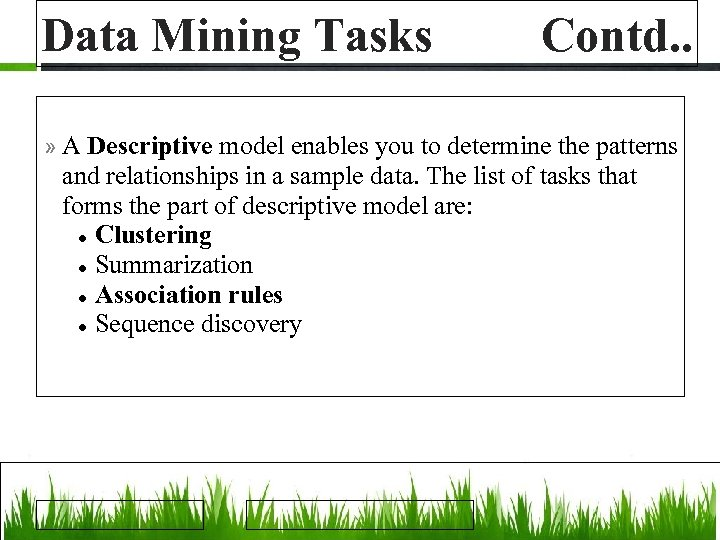 Data Mining Tasks Contd. . » A Descriptive model enables you to determine the