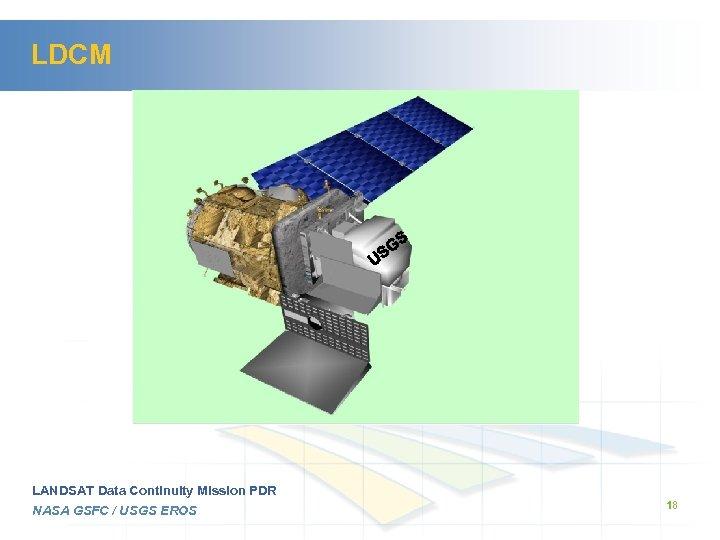 LDCM LANDSAT Data Continuity Mission PDR NASA GSFC / USGS EROS 18