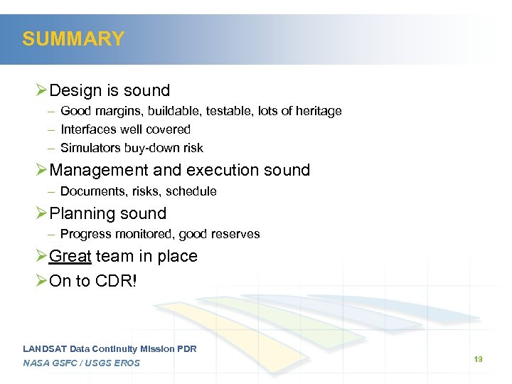 SUMMARY ØDesign is sound – Good margins, buildable, testable, lots of heritage – Interfaces