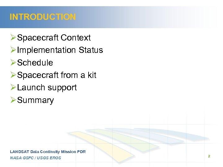 INTRODUCTION ØSpacecraft Context ØImplementation Status ØSchedule ØSpacecraft from a kit ØLaunch support ØSummary LANDSAT