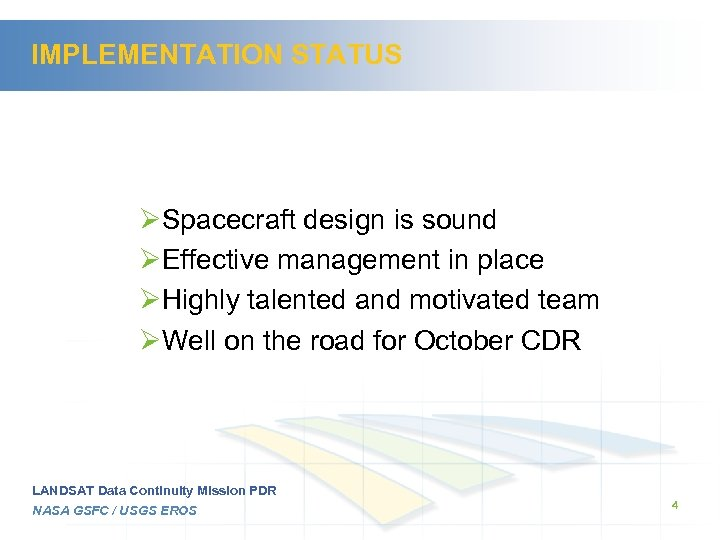 IMPLEMENTATION STATUS ØSpacecraft design is sound ØEffective management in place ØHighly talented and motivated