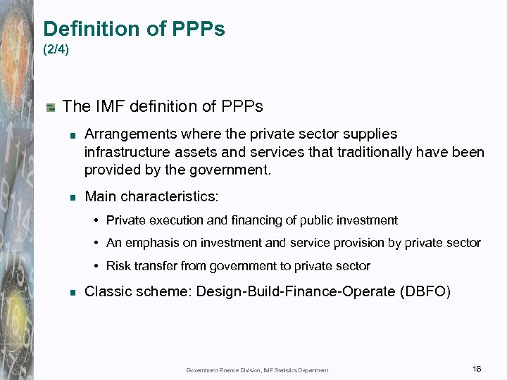Definition of PPPs (2/4) The IMF definition of PPPs Arrangements where the private sector