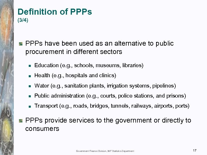 Definition of PPPs (3/4) PPPs have been used as an alternative to public procurement